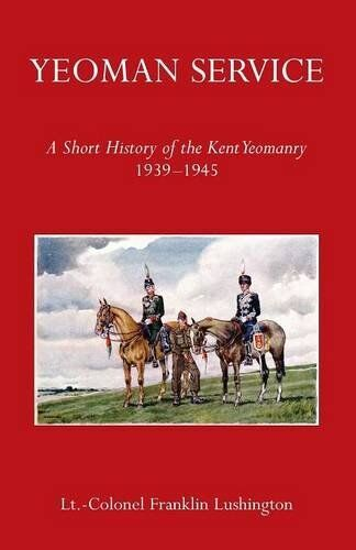 YEOMANRY SERVICE A SHORT HISTORY OF THE KENT YEOMANRY 1939-1945