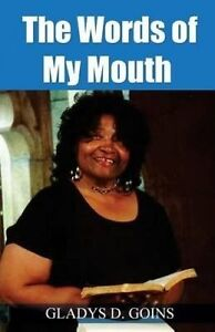 The Words of My Mouth by Goins, Gladys D. -Paperback