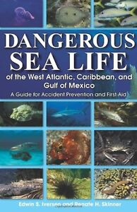 Dangerous Sea Life of the West Atlantic, Caribbean, and Gulf of Mexico: A Guide