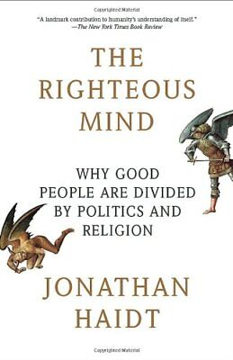 The Righteous Mind: Why Good People Are Divided by