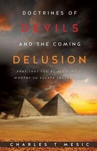Doctirnes of Devils and the Coming Delusion by Mesic, Charles T. -Paperback