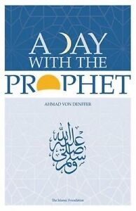 A Day with the Prophet by Denffer, Ahmad Von -Paperback