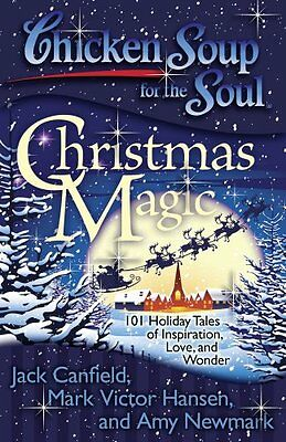 Chicken Soup for the Soul: Christmas Magic: 101 Holiday Tales of Inspiration,