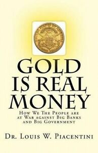 Gold Is Real Money How We People Are at War Against Big Bank by Piacentini Dr Lo
