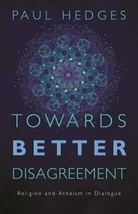 Towards Better Disagreement: Religion and Atheism in Dialogue by Hedges, Paul