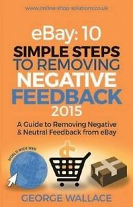 Ebay 10 Simple Steps Removing Negative Feedback 2015 Guide by Wallace George