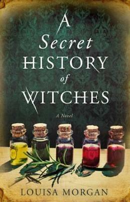A Secret History of Witches by Louisa Morgan: Used (History Of Witches)
