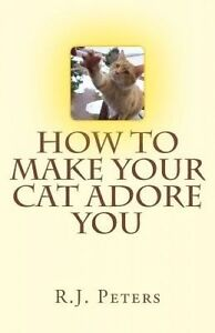How to Make Your Cat Adore You by Peters, Dr R. J. -Paperback
