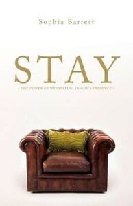 Stay - The Power of Meditating in God's Presence by Barrett, Sophia -Paperback