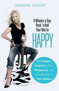 4 Minutes Day, Rock 'n Roll Your Way Happy: Be Happier, Heal by Nugent, Shemane