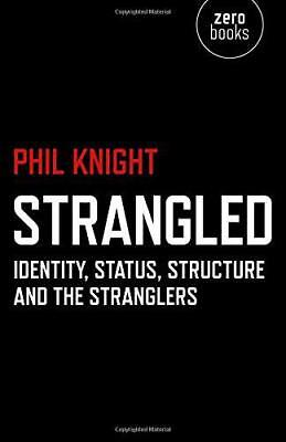 Strangled: Identity, Status, Structure and The Stranglers by Phil Knight, NEW