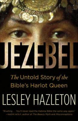 Jezebel: The Untold Story of the Bible's Harlot Queen by Hazleton #25585 U