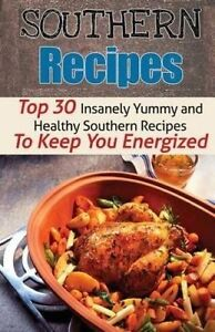 Southern Recipes: Top 30 Insanely Yummy & Healthy Southern Recipe 9781512281545