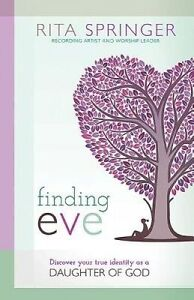 Finding Eve: Discover Your True Identity as a Daughter of God by Rita...