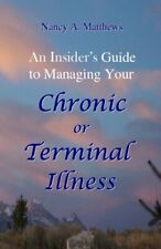 An Insider's Guide to Managing Your Chronic or Terminal ...