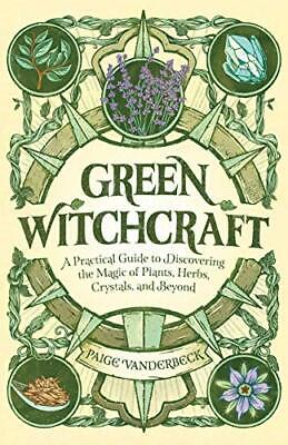 Green Witchcraft: A Practical Guide to Di by Paige Vanderbeck New Paperback Book