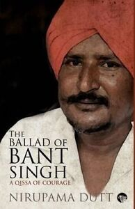The Ballad of Bant Singh: A Qissa of Courage by Dutt, Nirupama -Paperback