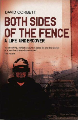 Both Sides Of The Fence: A Life Undercover,David Corbett