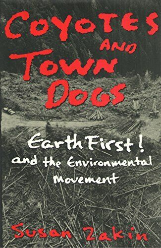 Coyotes and Town Dogs  Earth First  and the Environmental Movemen