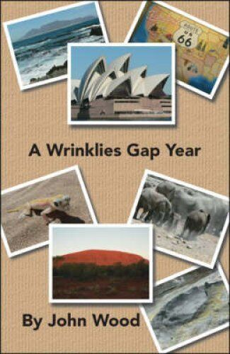 A Wrinklies Gap Year by John Wood (Paperback, 2008)