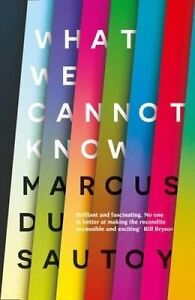 What We Cannot Know: Explorations at the Edge of Knowledge by Marcus du Sautoy