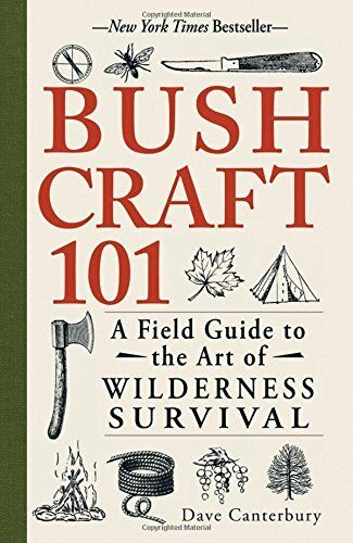 Купить Bushcraft 101 : A Field Guide to the Art of Wilderness Survival By Dave Canterby