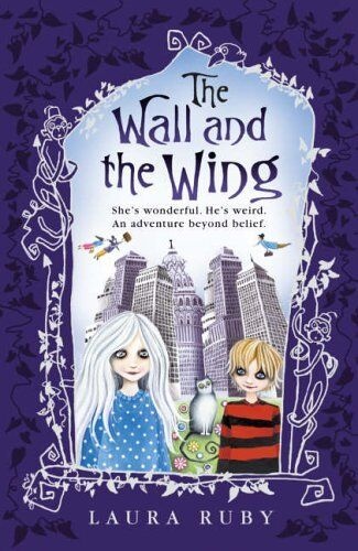 The Wall and the Wing: Bk. 1 By Laura Ruby