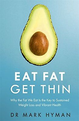 Eat Fat Get Thin: Why the Fat We Eat Is the Key by Dr Mark Hyman (New Paperback)