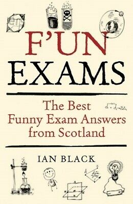 F'un Exams: The Best Funny Exam Answers from Scotland, Ian Black, New (Best Test Answers Funny)