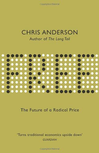 Free: The Future of a Radical Price: The Economics of Abundance and Why Zero P,