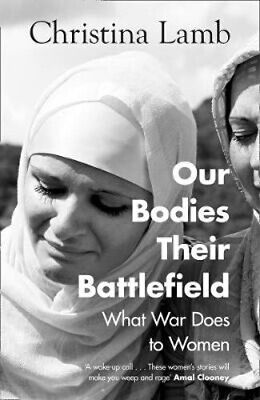 The Our Bodiesir Battlefield: What War Does to Women | Christina Lamb