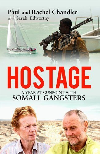 Hostage: A Year at Gunpoint with Somali Gangsters,Paul Chandler, Rachel Chandle