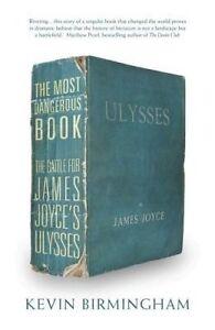 The Most Dangerous Book: The Battle for James Joyce's Ulysses Kevin Birmingham