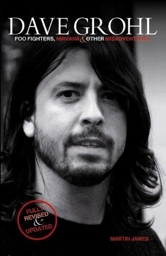 Dave Grohl - Foo Fighters, Nirvana & Other Misadventures,Martin James