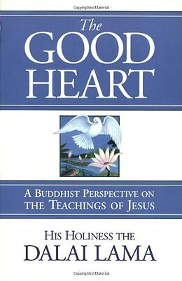 The Good Heart  A Buddhist Perspective On The Teachings Of Jesus By Dalai Lama