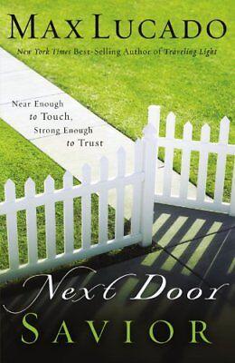 Next Door Savior  Near Enough To Touch  Strong Enough To Trust By Max Lucado