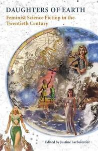 Daughters Of Earth Feminist Science Fiction In The Twentieth Century By Justin - $24.54