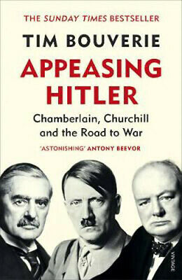 Appeasing Hitler: Chamberlain, Churchill and the Road to War | Tim Bouverie