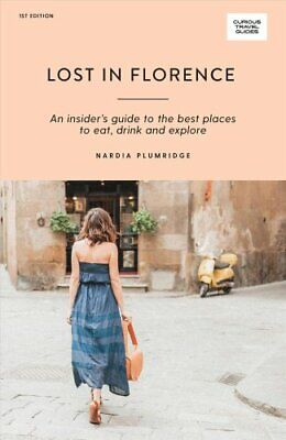 Lost in Florence An insider's guide to the best places to eat, ... 9781741176360