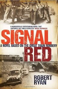 Signal Red: A Novel Based On The Great Train Robbery By Robert Ryan