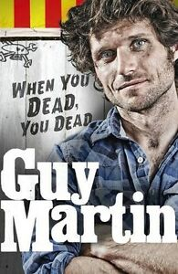 Guy Martin: When You Dead, You Dead (Hardback Book) Isle of Man TT