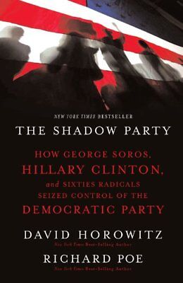 The Shadow Party: How George Soros, Hillary Clinton, and Sixties Radicals Seized