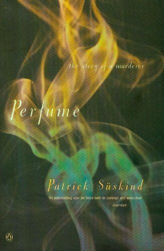 Perfume: The Story Of A Murderer By Patrick Suskind. 0140120831