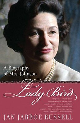 Lady Bird: A Biography of Mrs. Johnson by Jan Jarboe Russell