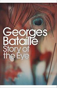 Story of the Eye: By Lord Auch (Penguin Modern Classics), Georges Bataille | Pap