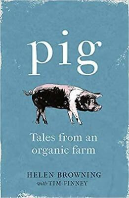 PIG: Tales from an Organic Farm by Helen Browning | Hardback | NEW