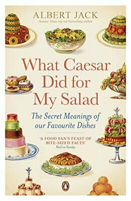 What Caesar Did For My Salad: The Secret Meanings of our Favo... by Jack, Albert ()