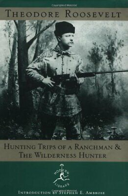 Hunting Trips of a Ranchman and the Wilderness Hunter by Roosevelt, Theodore