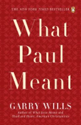 What Paul Meant by Garry Wills: New