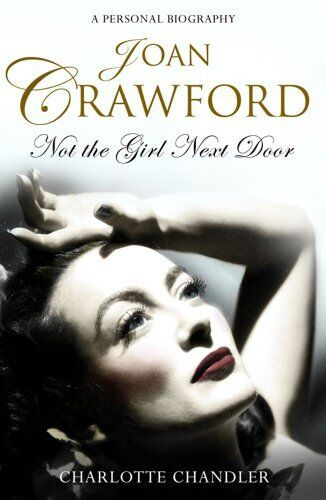 Joan Crawford: Not the Girl Next Door,Charlotte Chandler